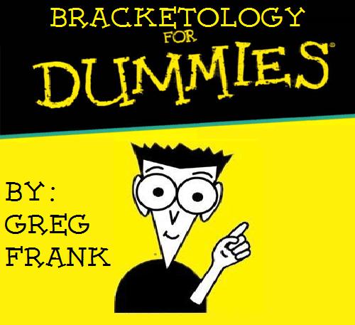 Frank's Bracketology for Dummies returns