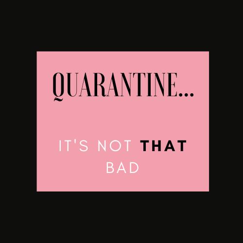 COLUMN: Quarantine is not THAT bad...