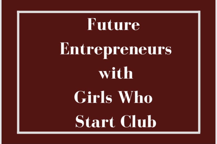 Future Entrepreneurs with Girls who Start Clubs is a brand new club at East.