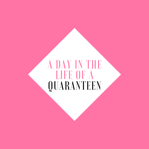 COLUMN: A Day in the Life of a QuaranTEEN